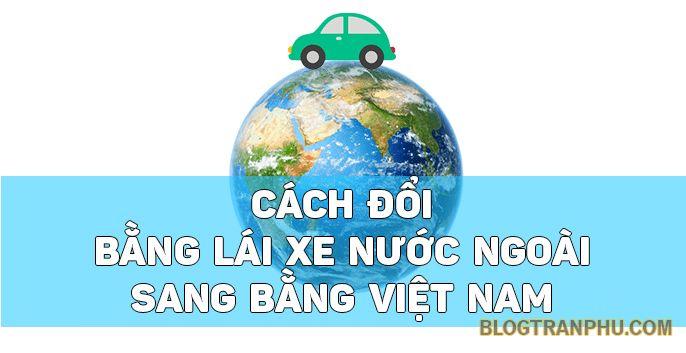 Cách đổi bằng lái xe từ nước ngoài sang Việt Nam