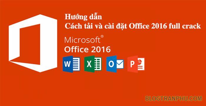 Hướng Dẫn Tải và Cài đặt Office 2016 Full Crack mới nhất
