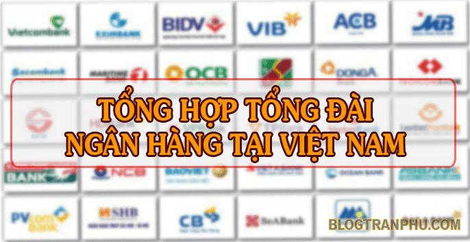 Tất Tần Tật tổng đài ngân hàng tại Việt Nam 2019