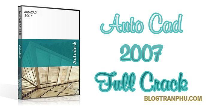 Autocad 2007 Full Crack - Download và hướng dẫn cài đặt cụ thể
