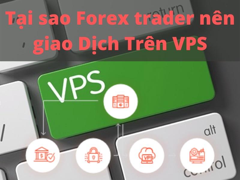 Tại sao Forex trader nên giao Dịch Trên VPS