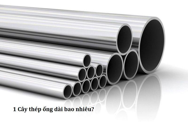 1 cây thép ống dài bao nhiêu, nặng bao nhiêu kg?